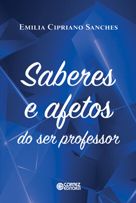 Saberes e afetos do ser professor, livro de Emilia Cipriano Sanches