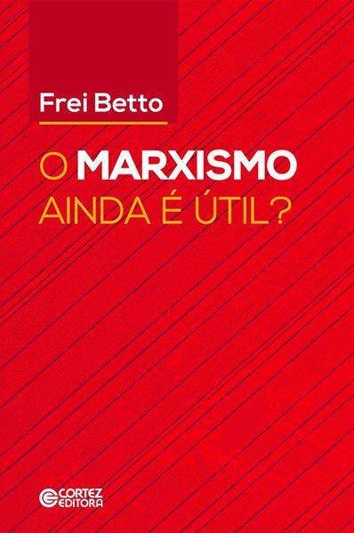 O Marxismo ainda é útil?, livro de Frei Betto