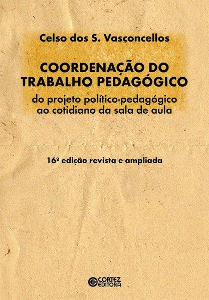 Coordenação do trabalho pedagógico - Do projeto político-pedagógico ao cotidiano da sala de aula, livro de Celso Vasconcellos