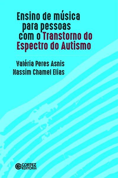 Ensino de música para as pessoas com o Transtorno do Espectro do Autismo, livro de Valéria Peres Asnis, Nassim Chamel Elias