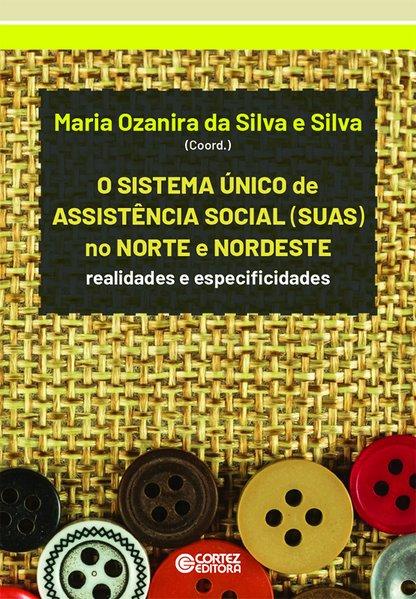 Sistema Único de Assistência Social (SUAS) no Norte e Nordeste - Realidades e especificidades, livro de Maria Ozanira da Silva Silva (coord.)