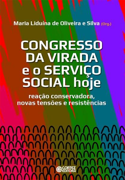 Congresso da Virada e o Serviço Social hoje - Reação conservadora, novas tensões e resistências, livro de Maria Liduina de Oliveira e Silva (org.)