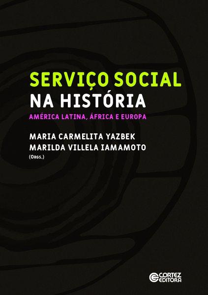 Serviço Social na História - América Latina, África e Europa, livro de Maria Carmelita Yazbek, Marilda Villela Iamamoto (orgs.)