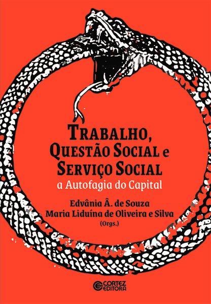 Trabalho, questão social e serviço social - a autofagia do Capital, livro de Edvania A. de Souza, Maria Liduina de Oliveira e Silva (orgs.)
