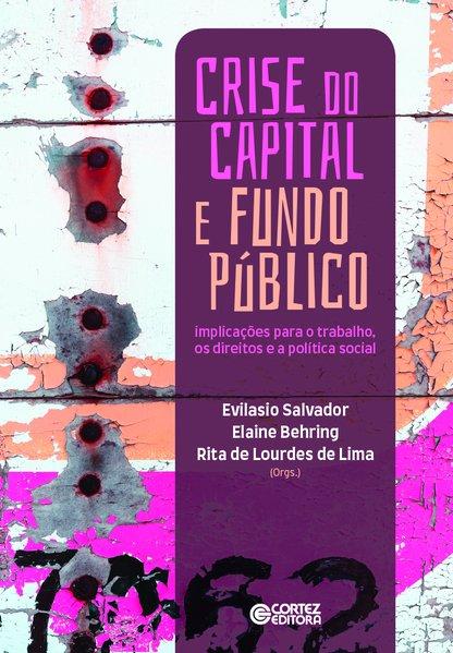 Crise do capital e fundo público - Implicações para o trabalho, os direitos e a política social, livro de Evilasio Salvador, Elaine Behring, Rita de Lourdes de Lima (orgs.)