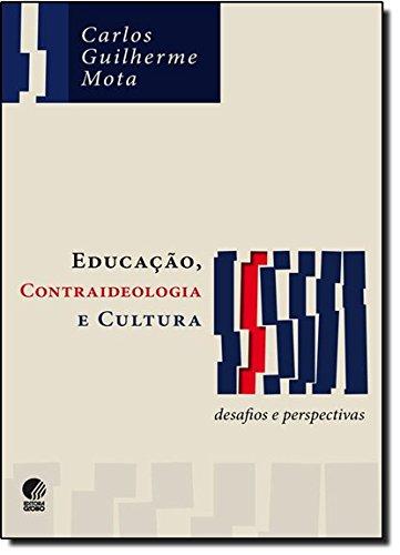 Educação, contraideologia e cultura:  desafios e perspectivas, livro de Carlos Guilherme Mota