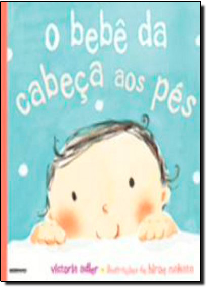 Bebê da Cabeça aos Pés, O, livro de Victoria Adler