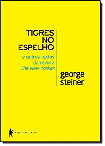 Tigres no Espelho e Outros Textos da Revista New Yorker, livro de George Steiner