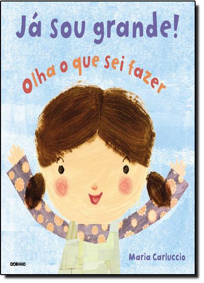 Já Sou Grande:Olha Oque Sei Fazer, livro de Maria Carluccio