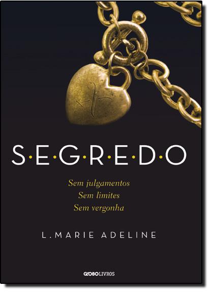 S.e.g.r.e.d.o: Sem Julgamentos. Sem Limites. Sem Vergonha - Vol.1 - Série S.e.g.r.e.d.o, livro de L. Marie Adeline