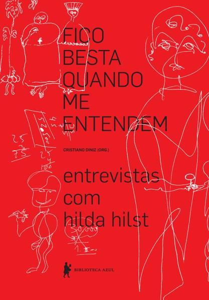 Fico Besta Quando Me Entendem: Entrevistas com Hilda Hilst, livro de Cristiano Diniz