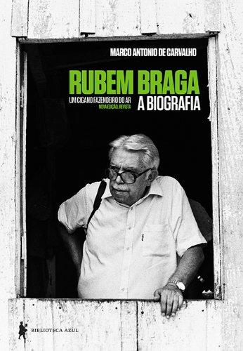 Rubem Braga. Um Cigano Fazendeiro do Ar, livro de Marco Antonio de Carvalho