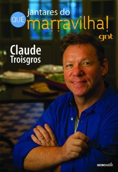 Jantares do Que Marravilha!, livro de Claude Troisgros