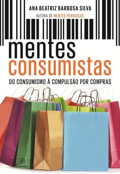 Mentes Consumistas: Do Consumismo À Compulsão Por Compras, livro de Ana Beatriz Barbosa Silva