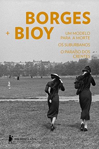Um Modelo Para a Morte. Os Suburbanos. O Paraíso dos Crentes, livro de Jorge Luis Borges, Adolfo Bioy Casares