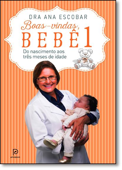 Boas-vindas, Bebê: Do Nascimento aos Três Meses de Idade - Vol.1, livro de Dra. Ana Escobar