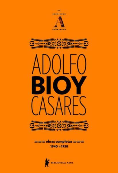 Obras Completas de Adolfo Bioy Casares - Volume A, livro de Adolfo Bioy Casares