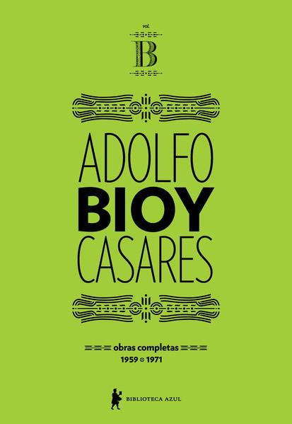 Obras completas de Adolfo Bioy Casares – Volume B. (1959-1971), livro de Adolfo Bioy Casares