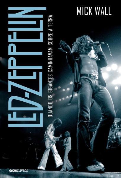 Led Zeppelin: Quando os Gigantes Caminhavam Sobre a Terra, livro de Mick Wall