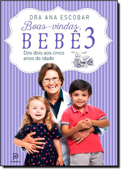 Boas-vindas, Bebê: Dos Dois aos Cinco Anos de Idade - Vol.3, livro de Dra. Ana Escobar