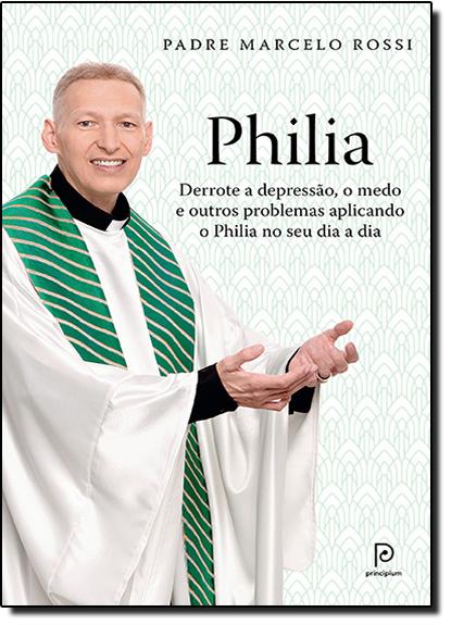Philia: Derrote a Depressão, o Medo e Outros Problemas Aplicando o Philia no seu Dia a Dia, livro de Pe. Marcelo Rossi