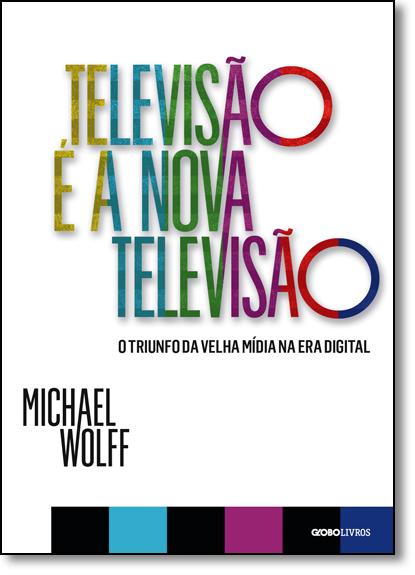 Televisão É a Nova Televisão, livro de Michael Wolff