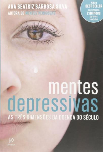 Mentes Depressivas: As Três Dimensões da Doença do Século, livro de Ana Beatriz Barbosa Silva