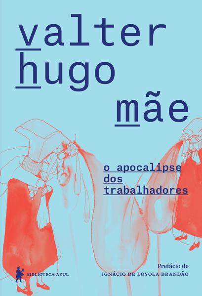 O apocalipse dos trabalhadores, livro de Valter Hugo Mãe