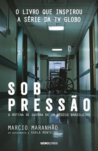 Sob Pressão. A Rotina de Guerra de Um Médico Brasileiro, livro de Márcio Maranhão