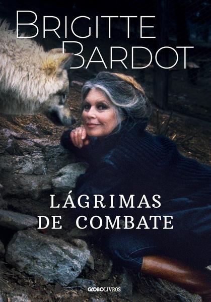 Lágrimas de combate, livro de Brigitte Bardot, Anne-Cécile Huprelle