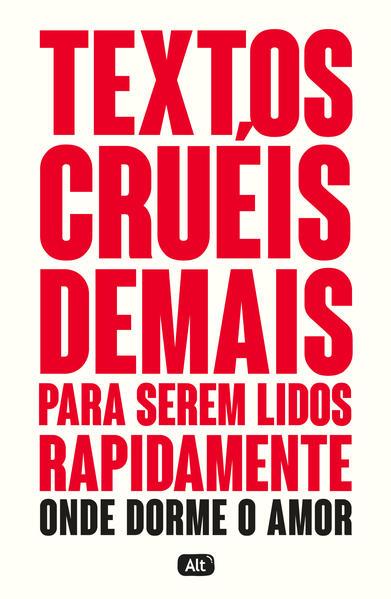 Textos cruéis demais para serem lidos rapidamente – Onde dorme o amor, livro de Igor Pires, Gabriela Barreira, Letícia Nazareth, Maria Luiza Moreira