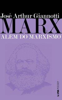 MARX: ALÉM DO MARXISMO, livro de José Arthur Giannotti