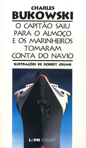 O capitão saiu para o almoço e os marinheiros tomaram conta do navio, livro de Charles Bukowski