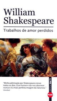 Trabalhos De Amor Perdidos - Coleção L&PM Pocket Plus, livro de William Shakespeare