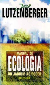 Manual de ecologia - do jardim ao poder - vol. 1, livro de José Lutzenberger