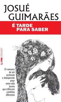 É tarde para saber, livro de Josué Guimarães