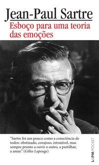 Esboço Para Uma Teoria Das Emoções - Série L&PM Pocket Plus, livro de Jean-Paul Sartre