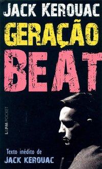 Geração Beat - Coleção L&PM Pocket, livro de Jack Kerouac
