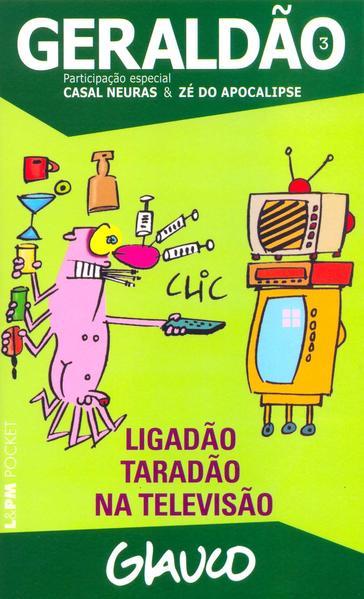 GERALDÃO ? 3: LIGADÃO TARADÃO NA TELEVISÃO, livro de Glauco