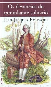 Os Devaneios Do Caminhante Solitário - Coleção L&PM Pocket, livro de Jean-Jacques Rousseau
