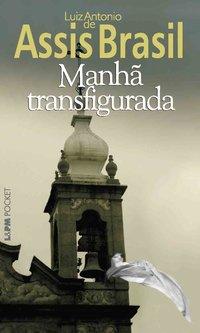 Manhã transfigurada, livro de Luiz Antonio de Assis Brasil