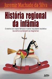 História Regional Da Infâmia, livro de Juremir Machado da Silva