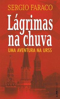 Lágrimas na chuva - uma aventura na URSS, livro de Sergio Faraco