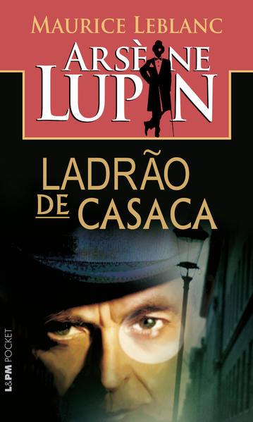 ARSÈNE LUPIN - LADRÃO DE CASACA, livro de Maurice Leblanc