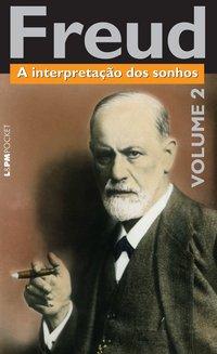 A Interpretação Dos Sonhos - Coleção L&PM Pocket. Volume 2, livro de Sigmund Freud