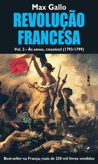 Revolução francesa, volume II: às armas, cidadãos! (1793-1799), livro de Max Gallo
