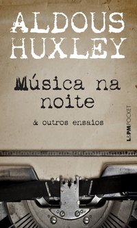 Musica na Noite e Outros Ensaios - Coleção L&PM Pocket, livro de Aldous Huxley
