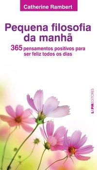Pequena filosofia da manhã: 365 pensamentos positivos para ser feliz todos os dias, livro de Catherine Rambert