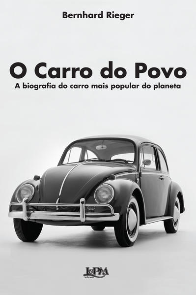 O carro do povo: a biografia do carro mais popular do planeta, livro de Bernhard Rieger