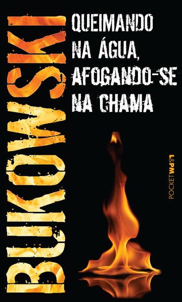 Queimando na água, afogando-se na chama, livro de Charles Bukowski